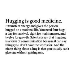 Hug quotes, quotes on hug. This quotes about hugging will tell you hugging is a good medicine. hope you like this quotes on hugs The Words, Quotes To Live By, Love Quotes, Inspirational Quotes, Awesome Quotes, Famous Quotes, Need A Hug Quotes, Beachy Quotes, Inspiring Sayings