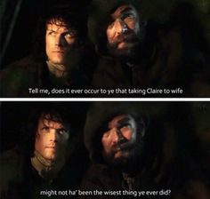 """""""Does it ever occur to you that taking Claire to wife might not had been the wisest thing you ever did?"""" - Murtagh and Jamie #Outlander"""