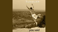 About a month ago, a band called Tumbler released their first album. It's called 'You Said', and it's one of...