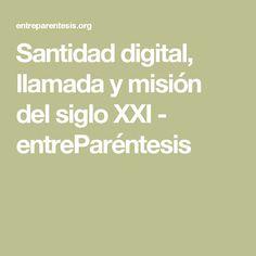 Santidad digital, llamada y misión del siglo XXI - entreParéntesis