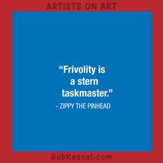ARTISTS ON ART quote by Zippy the Pinhead