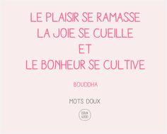 Mots doux de Doux Good Le plaisir se ramasse La joie se cueille Le bonheur se cultive Bouddha