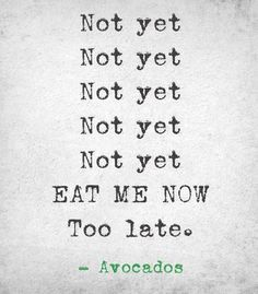 There might be something wrong with me.... for not thinking about avocados when reading this HAHA