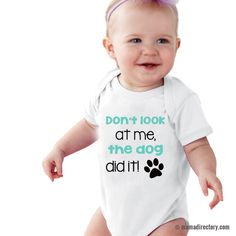 e668aa8b47be ... Cotton bodysuit Jumpsuit Outfit. See more.  Don t look at me the dog  did it!  Funny baby bodysuit.
