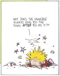 Calvin And Hobbes - Why does the universe always give you the sign AFTER you do it??