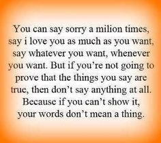 Actions speak louder than words. Actions speak louder than words. Actions speak louder than words. Now Quotes, Life Quotes Love, Great Quotes, Quotes To Live By, Funny Quotes, Inspirational Quotes, Motivational Quotes, True Quotes, Saying Sorry Quotes