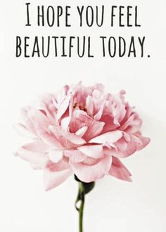 I Hope You Feel Beautiful Today Picture Message - Tap to see more inspirational quotes about change, motivation and better life. Life Quotes Love, Quotes To Live By, Me Quotes, Beautiful Life Quotes, Feel Good Quotes, Today Quotes, Pretty Quotes, Positive Thoughts, Positive Quotes