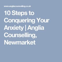 10 Steps to Conquering Your Anxiety | Anglia Counselling, Newmarket