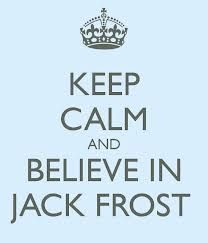 Keep Calm and Believe in Jack Frost!