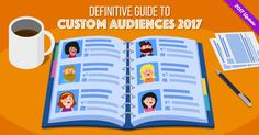 Facebook Ads Custom Audiences - Everything you need to know!