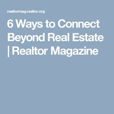 6 Ways to Connect Beyond Real Estate | Realtor Magazine