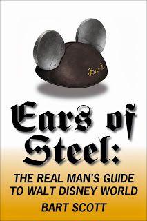 Ears of Steel: The Real Man's Guide to Walt Disney World by Bart Scott