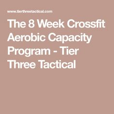 The 8 Week Crossfit Aerobic Capacity Program - Tier Three Tactical