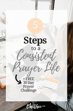 5 Steps to a More Consistent Prayer Life Becoming consistent in your prayer life is so important to spiritual growth. 5 tips that will help you be consistent in your prayer life. Plus a {FREEBIE} if you need a little help jumpstarting your spiritual journey.