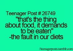 """""""That's the thing about food, it demands to be eaten"""" -The Fault in Our Diets"""