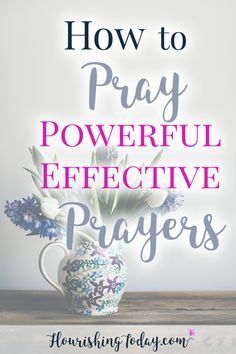 Do you ever feel like you don't know what to pray? Or maybe you feel like your prayers are useless? Here are tips for how to pray powerful effective prayers