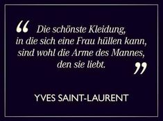 Die schönste Kleidung, in die sich eine Frau hüllen kann, sind wohl die Arme des Mannes, den sie liebt. ~Yves Saint-Laurent~
