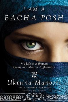 I Am a Bacha Posh: My Life as a Woman Living as a Man in Afghanistan by Ukmina Manoori - Just the most incredible book. My review linked.