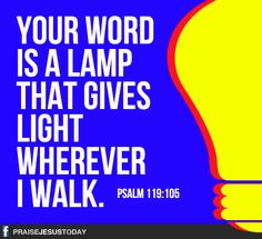 Your Word Is A Lamp That Gives Light Wherever I Walk.