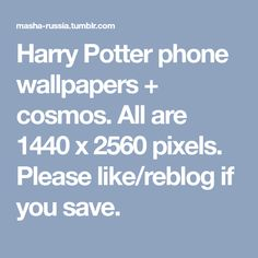 Harry Potter phone wallpapers + cosmos. All are 1440 x 2560 pixels. Please like/reblog if you save.