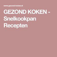 GEZOND KOKEN - Snelkookpan Recepten