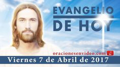 Evangelio de Hoy Viernes 7 de Abril de 2017