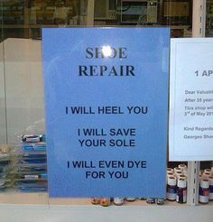 Best shoe repair shop advertisement! So many good puns on one decal Funny Images, Funny Pictures, Words Mean Nothing, Funny Shoes, Funny Pins, Funny Stuff, Awesome Stuff, Pranks, 3 D