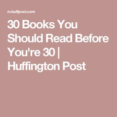 30 Books You Should Read Before You're 30 | Huffington Post