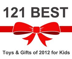 121 Best Toys and Christmas Gifts for Kids of 2012. Great list for gift ideas! Pin now, read later.