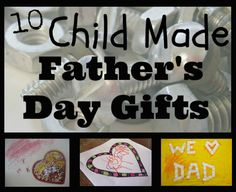 10 Child Made Father's Day Gifts -- Great ideas for the kids make for Dad or Grandpa