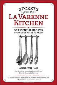 Secrets from the La Varenne Kitchen: 50 Essential Recipes Every Cook Needs to Know Cookbook