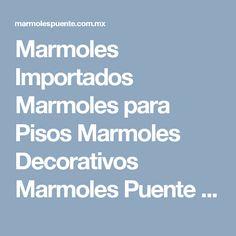 Marmoles Importados Marmoles para Pisos Marmoles Decorativos Marmoles Puente Marmoles Mexico TELEFONOS(55)1087 0600 LADA SIN COSTO: 01800 022 7476