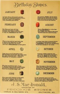 BIRTHSTONES: January-Garnet, February-Amethyst, March-Bloodstone/Aquamarine, April-Diamonds, May-Emeralds, June-Agate/Pearl, Alexandrite,& Moonstone., July-Ruby, August-Sardonyx/Peridot, Septembet-Sapphire, October-Opal/Tourmaline, November-Topaz, December-Turquoise/Tanzanite & Zircon