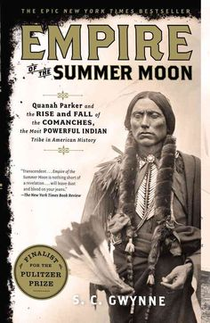 Empire of the Summer Moon: Quanah Parker and the Rise and Fall of the Comanches the Most Powerful Indian Tribe i...