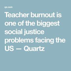 Teacher burnout is one of the biggest social justice problems facing the US — Quartz