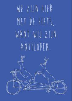 We zijn hier met de fiets, want wij zijn antilopen. Jokes Quotes, Funny Quotes, Memes, Cool Words, Wise Words, Pimp Your Bike, Dutch Quotes, One Liner, Just Smile