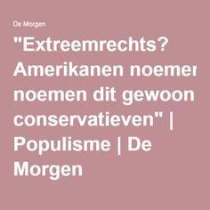"""""""Extreemrechts? Amerikanen noemen dit gewoon conservatieven""""   Populisme   De Morgen"""
