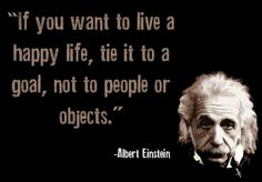"""If you want to live a happy life..."" - Albert Einstein"