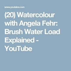 (20) Watercolour with Angela Fehr: Brush Water Load Explained - YouTube
