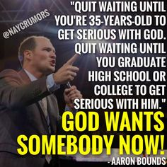 """""""God wants somebody now!"""""""