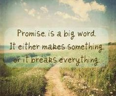 some people don't realize the weight of a promise