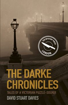 'The Darke Chronicles' by David Stuart Davies A collection of short mystery stories set in Victorian London.