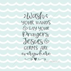 Wash Your Hands SVG File. Cricut Explore & more. Jesus Germs Say Your Prayers Quote Kitchen Bathroom Art Southern SVG