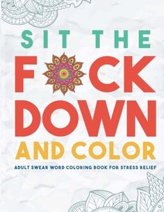 Sit the F*ck Down and Color: #Adult Swear Word Coloring Book for #Stress Relief. #adultcoloringbook