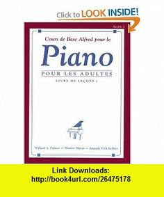 Alfreds Basic Adult Piano Course Lesson Book (French ed.) (French Edition) (9780739007464) Amanda Vick Lethco, Morton Manus, Willard Palmer , ISBN-10: 0739007467  , ISBN-13: 978-0739007464 ,  , tutorials , pdf , ebook , torrent , downloads , rapidshare , filesonic , hotfile , megaupload , fileserve