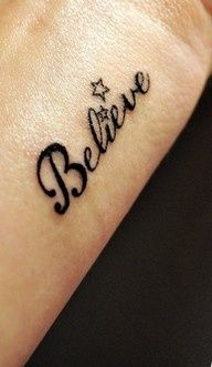 believe tattoo Love the font would be perfect on my foot but instead of stars maybe a pink bow for my grandma or a heart?