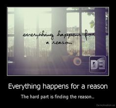 Everything happens for a reason<3
