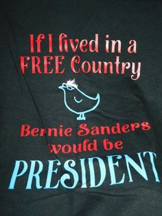 If I lived in a free country, Bernie Sanders would be president. Social View, Citizens United, Bernie Sanders For President, Private Server, 2016 Presidential Election, World View, Presidents, Politics, Feelings