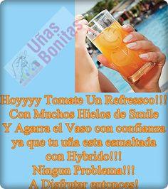 Hoyyyy Tomate Un Refressco!!! Con Muchos Hielos de Smile Y Agarra el Vaso con confianza ya que tu uña esta esmaltada con Hybrido!!! Ningún Problema!!! A Disfrutar entonces!