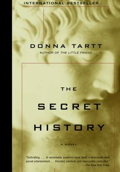 THE SECRET HISTORY – DONNA TARTT (1992)  A contemporary of Brett Easton Ellis, Donna Tartt's The Secret History is a murder mystery presented in reverse, a modern Greek tragedy involving a group of students studying classics at an upscale Vermont college who stage a wild 'bacchanal' which ends in the death of a local farmer. The murder soon exposes the fault lines in the tight-knit group's relationship.